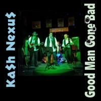 Good Man Gone Bad - Ka$h Nexu$